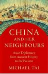 Picture of China and Her Neighbours: Asian Diplomacy from Ancient History to the Present
