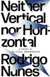 Picture of Neither Vertical nor Horizontal: A Theory of Political Organization