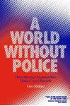Picture of A World Without Police: How Strong Communities Make Policing Obsolete