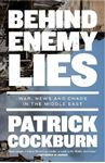 Picture of Behind Enemy Lies: War, News and Chaos in the Middle East