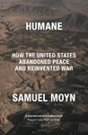Picture of Humane: How the United States Abandoned Peace and Reinvented War