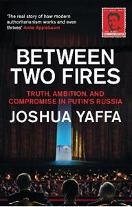 Picture of Between Two Fires: Truth, Ambition, and Compromise in Putin's Russia