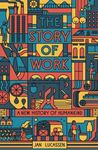 Picture of The Story of Work: A New History of Humankind