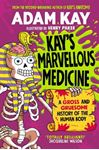 Picture of Kay's Marvellous Medicine: A Gross and Gruesome History of the Human Body