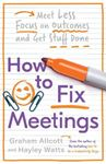 Picture of How to Fix Meetings: Meet Less, Focus on Outcomes and Get Stuff Done