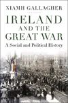 Picture of Ireland and the Great War: A Social and Political History