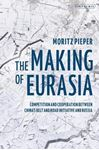Picture of Making of Eurasia: Competition and Cooperation Between China's Belt and Road Initiative and Russia