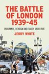 Picture of Battle of London 1939-45: Endurance, Heroism and Frailty Under Fire