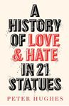Picture of History of Love and Hate in 21 Statues