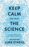 Picture of Keep Calm and Trust the Science: An Extraordinary Year in the Life of an Immunologist